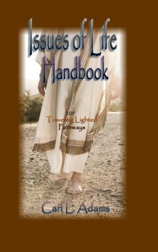 Issues of Life Handbook: for Traveling Lighted Pathways: Carl L. Adams