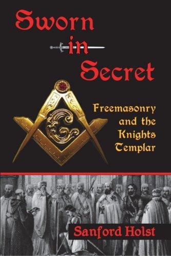 Sworn in Secret: Freemasonry and the Knights Templar: Sanford Holst