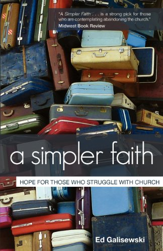 9780983328025: A Simpler Faith: Hope For People Who Struggle With Church