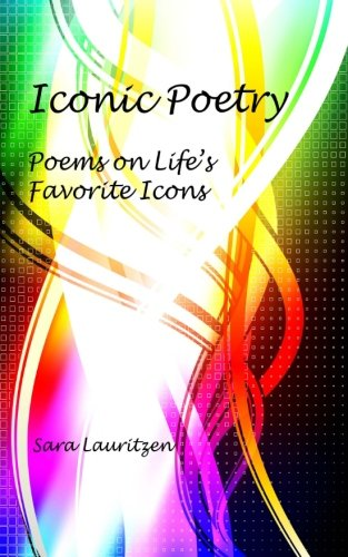 9780983328605: Iconic Poetry: Poems On Life's Favorite Icons