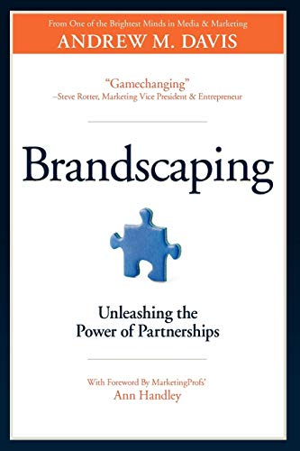 Brandscaping: Unleashing the Power of Partnerships: Davis, Andrew M
