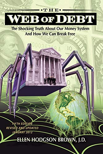 9780983330851: Web of Debt: The Shocking Truth about Our Money System and How We Can Break Free