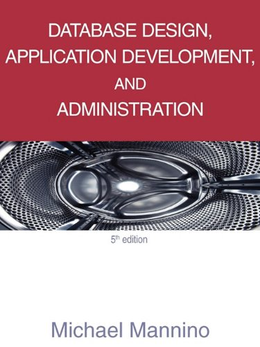 Database Design, Application Development, and Administration: Mannino; Michael V.