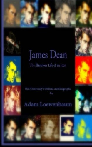 9780983333081: James Dean: The Illustrious Life of an Icon: The Historically Fictitious Autobiography
