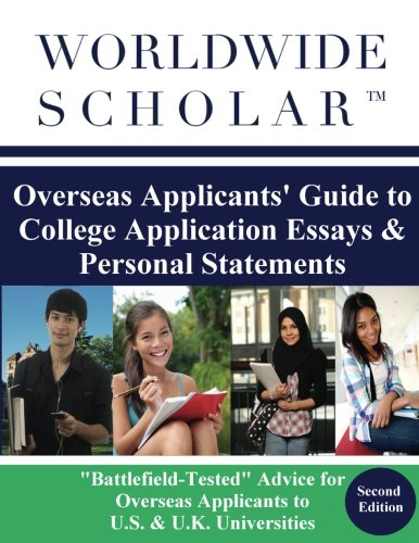 9780983337430: Worldwide Scholar Overseas Applicants' Guide to College Application Essays & Personal Statements: Second Edition