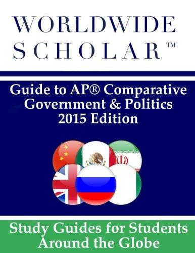 9780983337485: Worldwide Scholar Guide to AP Comparative Government & Politics: 2015 Edition