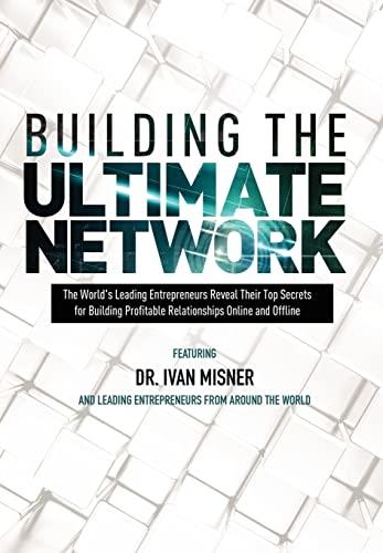 Building The Ultimate Network: Ivan Misner; Chuck Boyce; Nick Nanton; JW Dicks; Greg Rollett; ...