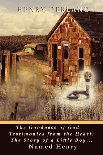 9780983341888: The Goodness of God Testimonies from the Heart: The Story of a Little Boy Named Henry