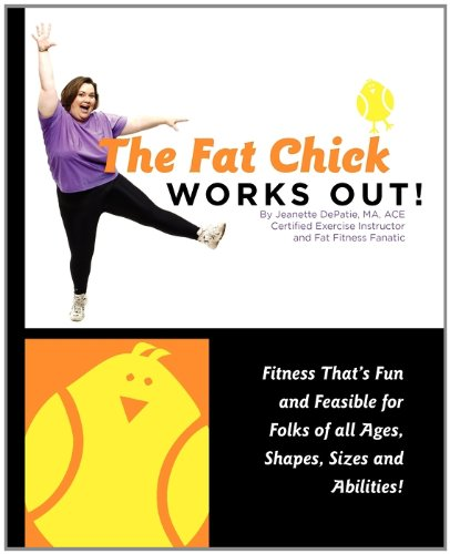 9780983343707: The Fat Chick Works Out! (Fitness that's Fun and Feasible for Folks of all Ages, Sizes, Shapes and Abilities)