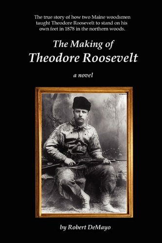 9780983345305: The Making of Theodore Roosevelt