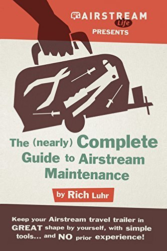 9780983345831: Airstream Life's (Nearly) Complete Guide To Airstream Maintenance