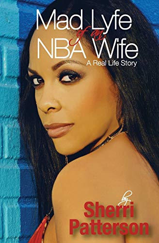 Mad Lyfe of an NBA Wife: Sherri Patterson