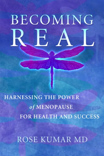 Becoming Real: Harnessing the Power of Menopause for Health and Success: Rose Kumar M.D.