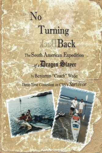 9780983352600: No Turning Back: The South American Expedition of a Dragon Slayer