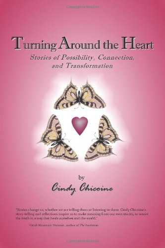 9780983352693: Turning Around the Heart: Stories of Possibility, Connection, and Transformation
