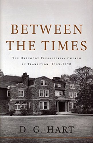 9780983358008: Between the Times: The Orthodox Presbyterian Church in Transition, 1945-1990