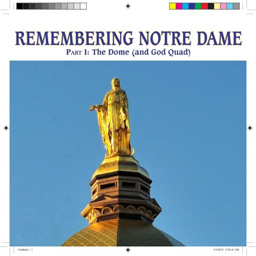 9780983358619: Remembering Notre Dame Part I: The Dome (and the God Quad)