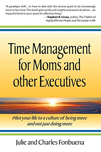 9780983361091: Time Management for Moms and Other Executives: Pilot your life to a culture of being more and not just doing more.