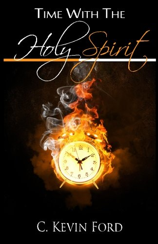 Time With The Holy Spirit: C Kevin Ford