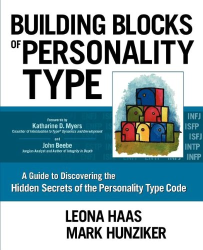 Building Blocks of Personality Type: A Guide to Discovering the Hidden Secrets of the Personality ...