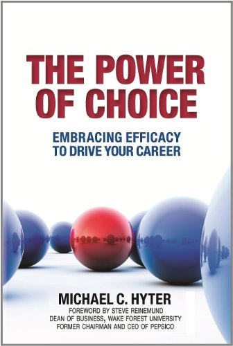 The Power of Choice Embracing Efficacy to Drive Yoiur Career: Hyter, Michael C.