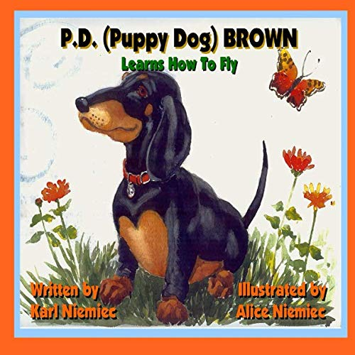 P.D. (Puppy Dog) Brown: Learns How to Fly: Karl J. Niemiec