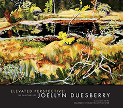 Elevated Perspective: The Paintings of Joellyn Duesberry: Duesberry, Joellyn; Little, Carl; Curry, ...