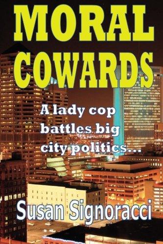 9780983368717: Moral Cowards: A lady cop battles big city politics