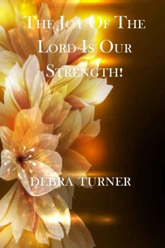 9780983370215: The Joy Of The Lord Is Our Strength!: Make a Declaration to Walk in your Calling in the Spirit of Joy and the Peace of God (Volume 1)