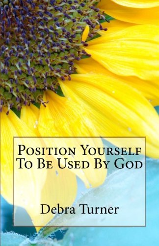 9780983370284: Position Yourself To Be Used By God: Walk Out Your Ministry Through Faith and Do Greater Works (Volume 1)