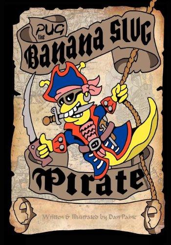 Pug the Banana Slug Pirate: Dan Eric Paine
