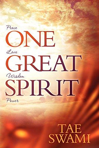 One Great Spirit: Peace, Love, Wisdom, Power: Swami, Tae