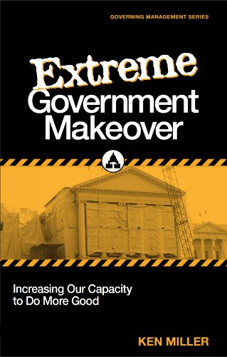 Extreme Government Makeover: Increasing Our Capacity to: Ken Miller
