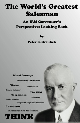 9780983373407: The World's Greatest Salesman: An IBM Caretaker's Perspective: Looking Back