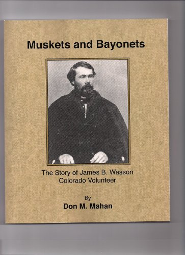 9780983375005: Muskets and Bayonets, the Story of James B. Wasson, Colorado Volunteer
