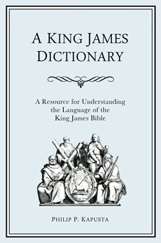 9780983375326: A King James Dictionary: A Resource for Understanding the Language of the King James Bible