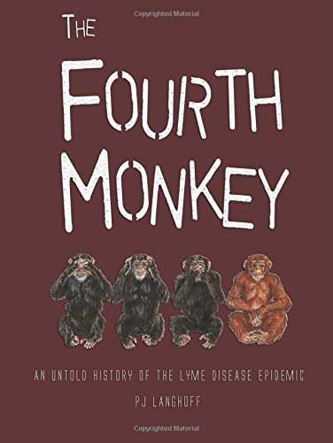 The Fourth Monkey: An Untold History of the Lyme Disease Epidemic: Langhoff, PJ