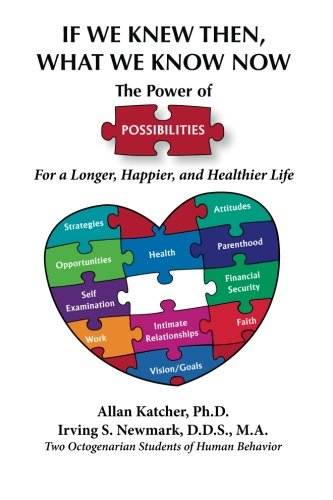 If We Knew Then What We Know Now: The Power of Possibilities for a Longer, Happier and Healthier ...
