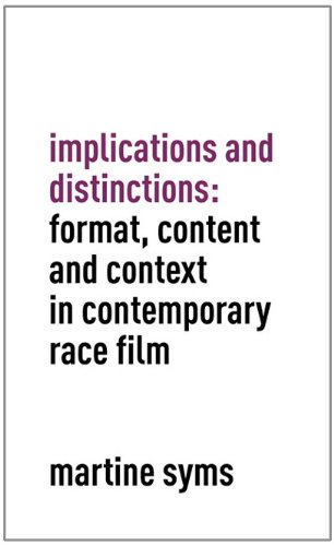 Implications and Distinctions: Format, Content and Context in Contemporary Race Film: Syms, Martine