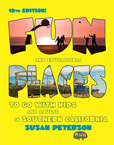 9780983383215: Fun and Educational Places to Go With Kids and Adults in Southern California - 10th Edition