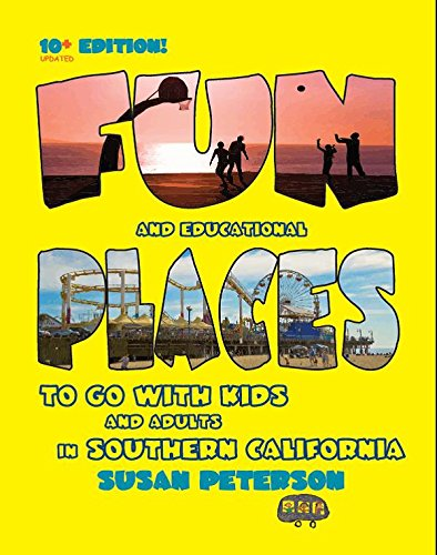 9780983383222: Fun and Educational Places to Go With Kids and Adults in Southern California, 10+ Edition