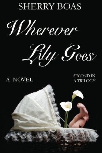 9780983386612: Wherever Lily Goes: The Second in a Trilogy (The Lily Series)
