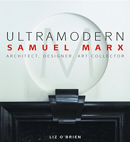 UltraModern: Samuel Marx Architect, Designer, Art Collector: O'Brien, Liz