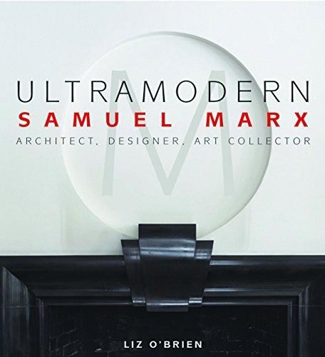 UltraModern: Samuel Marx Architect, Designer, Art Collector: O'Brien, Liz