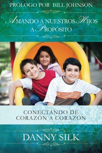 9780983389545: Amando A Nuestros Hijos A Proposito: Conectando de Corazón a Corazón (Spanish Edition)