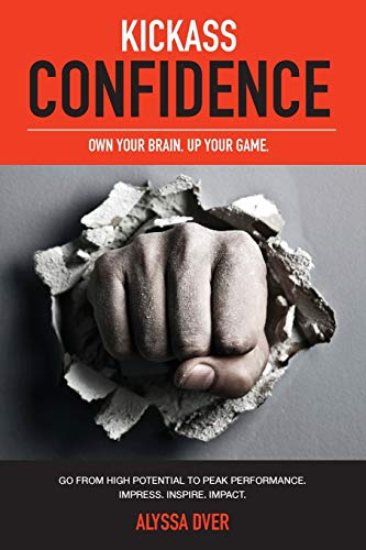 9780983392712: Kickass Confidence: Own Your Brain, Up Your Game.