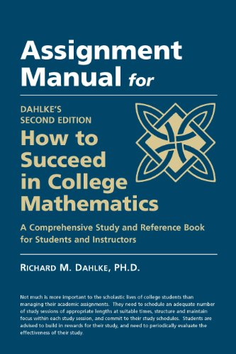 Assignment Manual for Dahlke's Second Edition How to Succeed in College Mathematics: Dahlke, ...