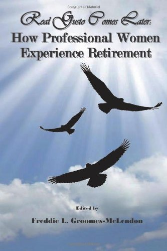 9780983399193: Real Gusto Comes Later: How Professional Women Experience Retirement
