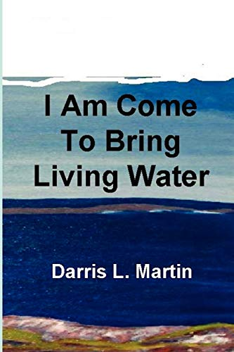 I Am Come To Bring Living Water: Darris Martin