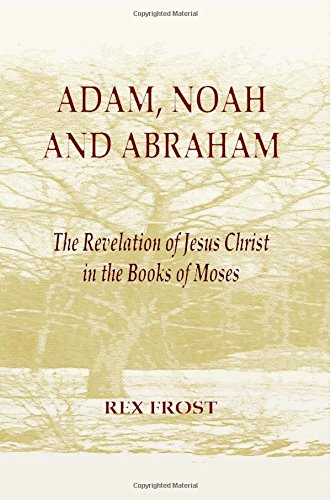 9780983404002: Adam, Noah and Abraham: The Revelation of Jesus Christ in the Books of Moses